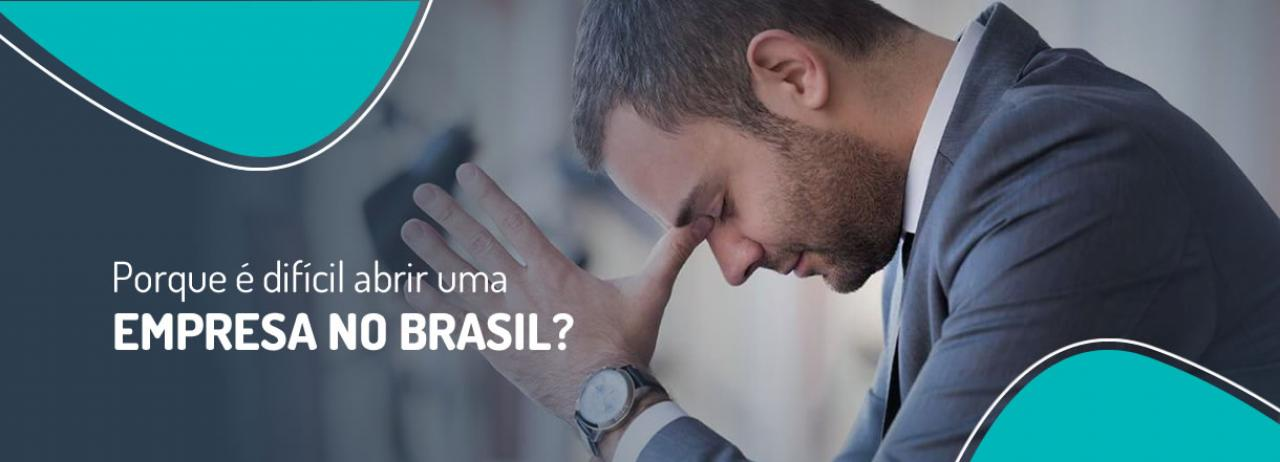 [Porque é difícil abrir uma empresa no Brasil]